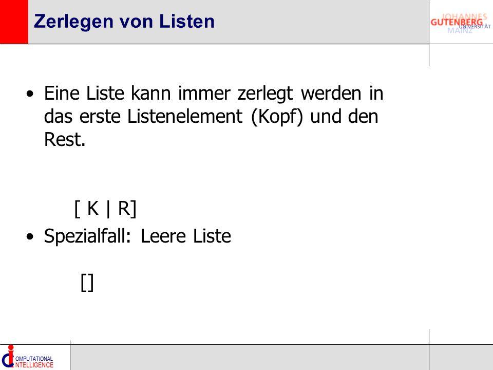Zerlegen von Listen Eine Liste kann immer zerlegt werden in das erste Listenelement (Kopf) und den Rest. [ K | R] Spezialfall: Leere Liste []