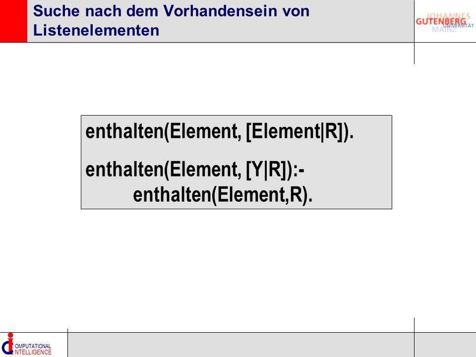 Suche nach dem Vorhandensein von Listenelementen enthalten(Element, [Element|R]). enthalten(Element, [Y|R]):- enthalten(Element,R).