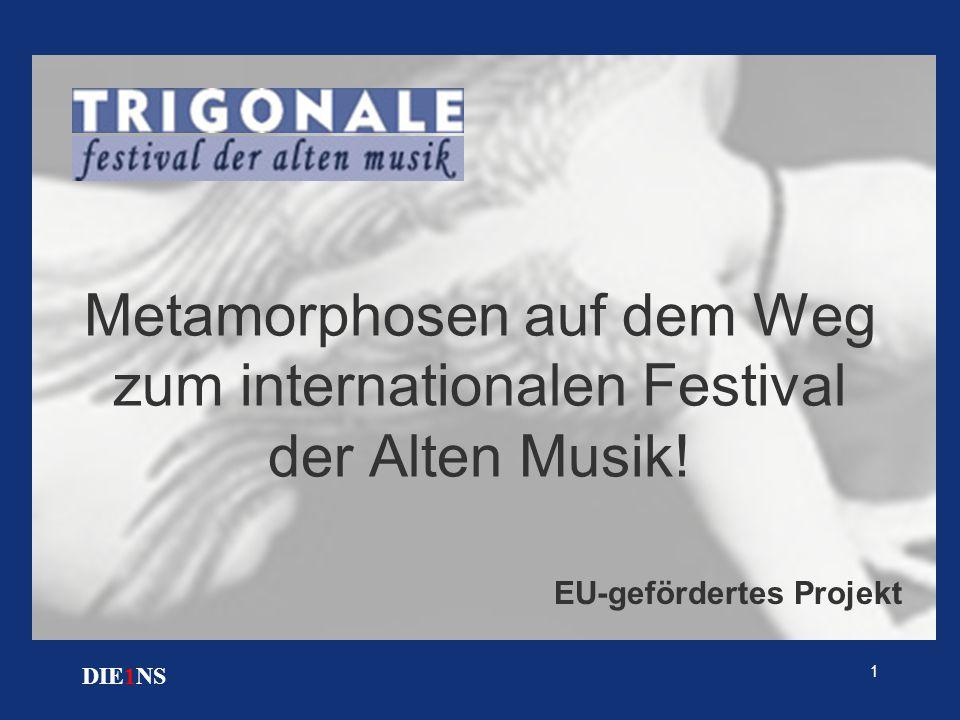 1 DIE1NS Metamorphosen auf dem Weg zum internationalen Festival der Alten Musik! EU-gefördertes Projekt