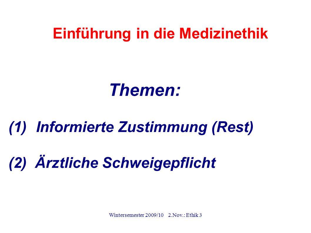 Wintersemester 2009/10 2.Nov.: Ethik 3 Aufklärung und Einwilligung ( informed consent ) Standard-Bedingungen: (a) Kompetenz des Patienten (b) Verständnis (c) Keine Außensteuerung