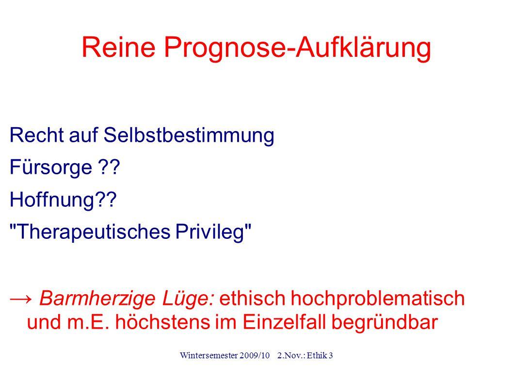 Wintersemester 2009/10 2.Nov.: Ethik 3 Reine Prognose-Aufklärung Recht auf Selbstbestimmung Fürsorge ?? Hoffnung??