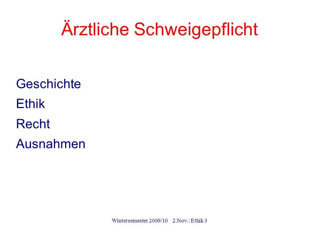 Wintersemester 2009/10 2.Nov.: Ethik 3 Ärztliche Schweigepflicht Geschichte Ethik Recht Ausnahmen