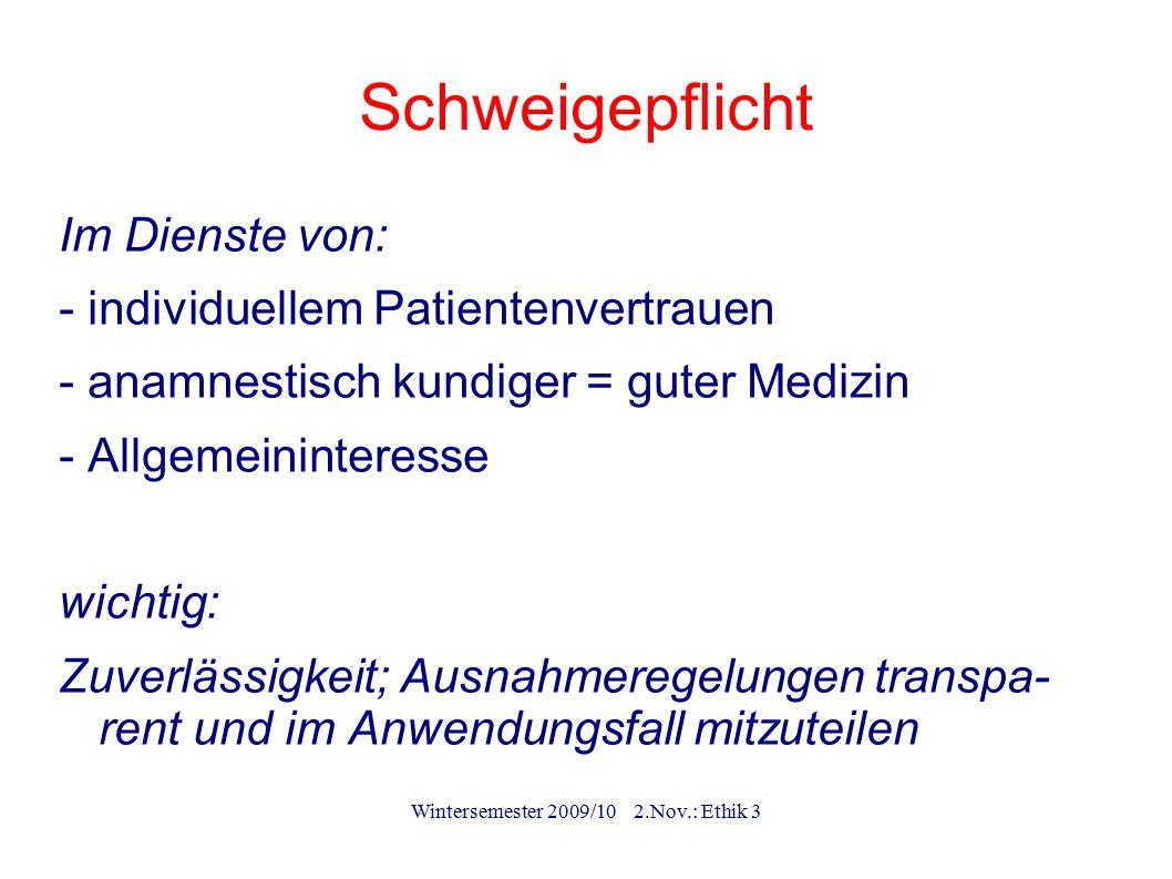 Wintersemester 2009/10 2.Nov.: Ethik 3 Schweigepflicht Im Dienste von: - individuellem Patientenvertrauen - anamnestisch kundiger = guter Medizin - Al