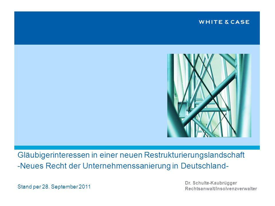 Gläubigerinteressen in einer neuen Restrukturierungslandschaft -Neues Recht der Unternehmenssanierung in Deutschland- Dr.