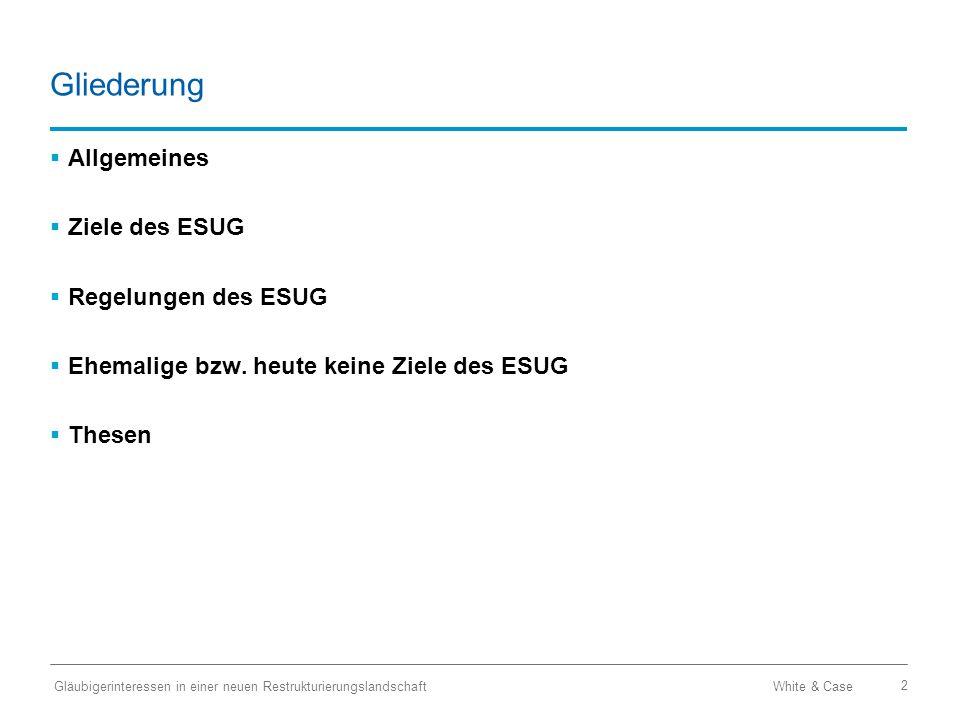 White & Case Gläubigerinteressen in einer neuen Restrukturierungslandschaft 2 Gliederung  Allgemeines  Ziele des ESUG  Regelungen des ESUG  Ehemalige bzw.