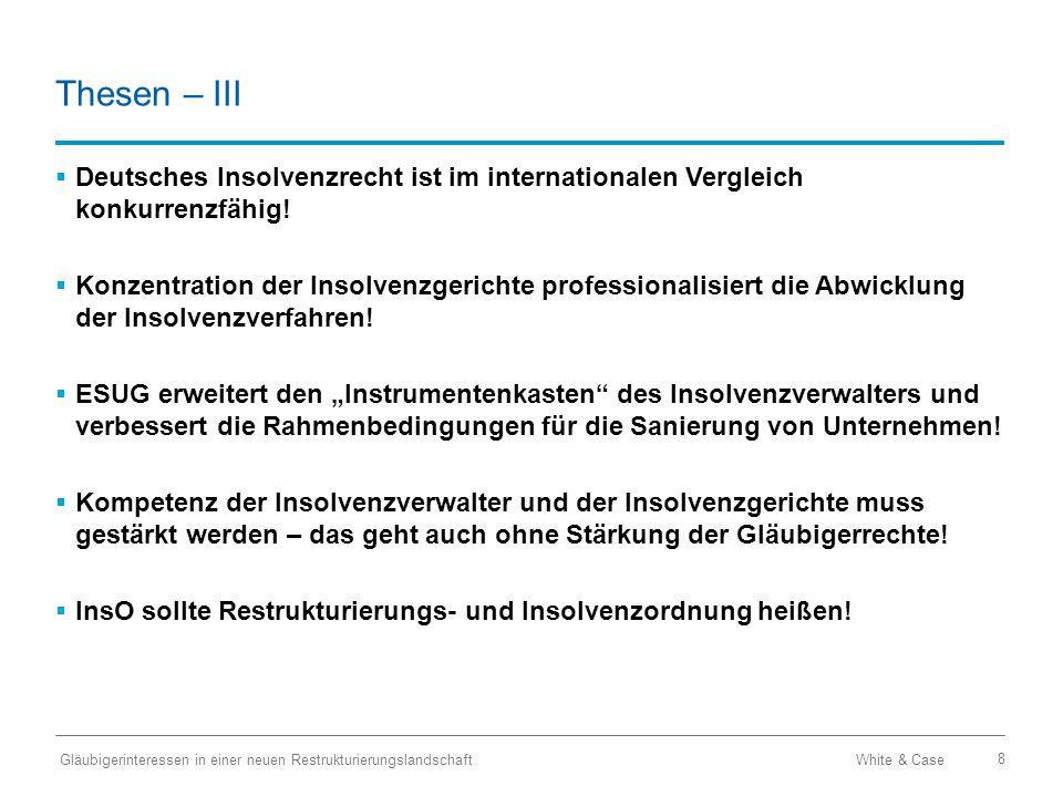 White & Case Gläubigerinteressen in einer neuen Restrukturierungslandschaft 8 Thesen – III  Deutsches Insolvenzrecht ist im internationalen Vergleich konkurrenzfähig.