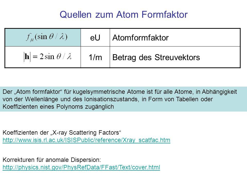 """Quellen zum Atom Formfaktor eUAtomformfaktor 1/mBetrag des Streuvektors Der """"Atom formfaktor"""" für kugelsymmetrische Atome ist für alle Atome, in Abhän"""