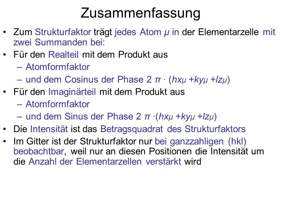 Zusammenfassung Zum Strukturfaktor trägt jedes Atom μ in der Elementarzelle mit zwei Summanden bei: Für den Realteil mit dem Produkt aus –Atomformfakt