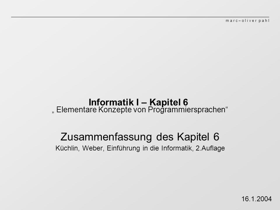 """m a r c – o l i v e r p a h l Informatik I – Kapitel 6 """" Elementare Konzepte von Programmiersprachen"""" Zusammenfassung des Kapitel 6 Küchlin, Weber, Ei"""
