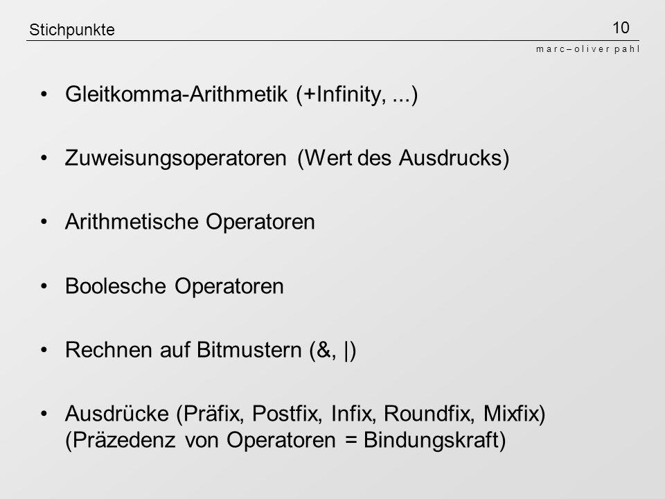 10 m a r c – o l i v e r p a h l Stichpunkte Gleitkomma-Arithmetik (+Infinity,...) Zuweisungsoperatoren (Wert des Ausdrucks) Arithmetische Operatoren