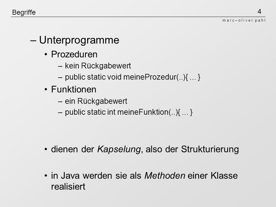 4 m a r c – o l i v e r p a h l Begriffe –Unterprogramme Prozeduren –kein Rückgabewert –public static void meineProzedur(..){... } Funktionen –ein Rüc