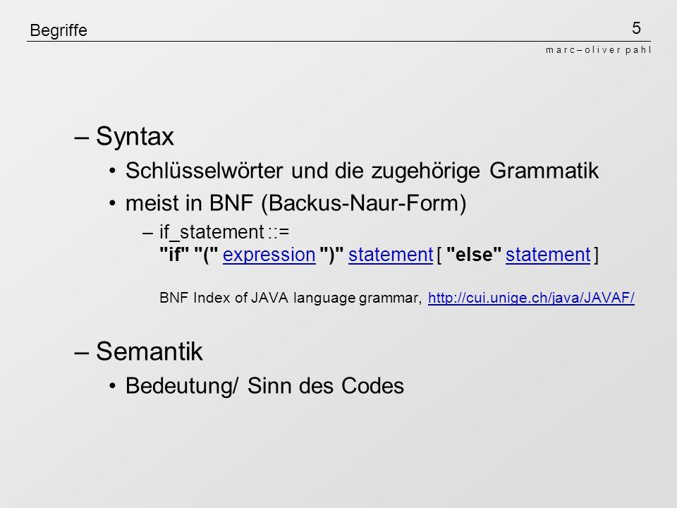 5 m a r c – o l i v e r p a h l Begriffe –Syntax Schlüsselwörter und die zugehörige Grammatik meist in BNF (Backus-Naur-Form) –if_statement ::=