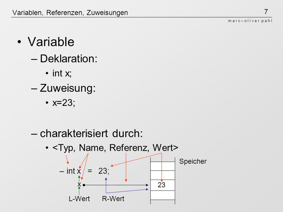 7 m a r c – o l i v e r p a h l Variablen, Referenzen, Zuweisungen Variable –Deklaration: int x; –Zuweisung: x=23; –charakterisiert durch: –int x = 23