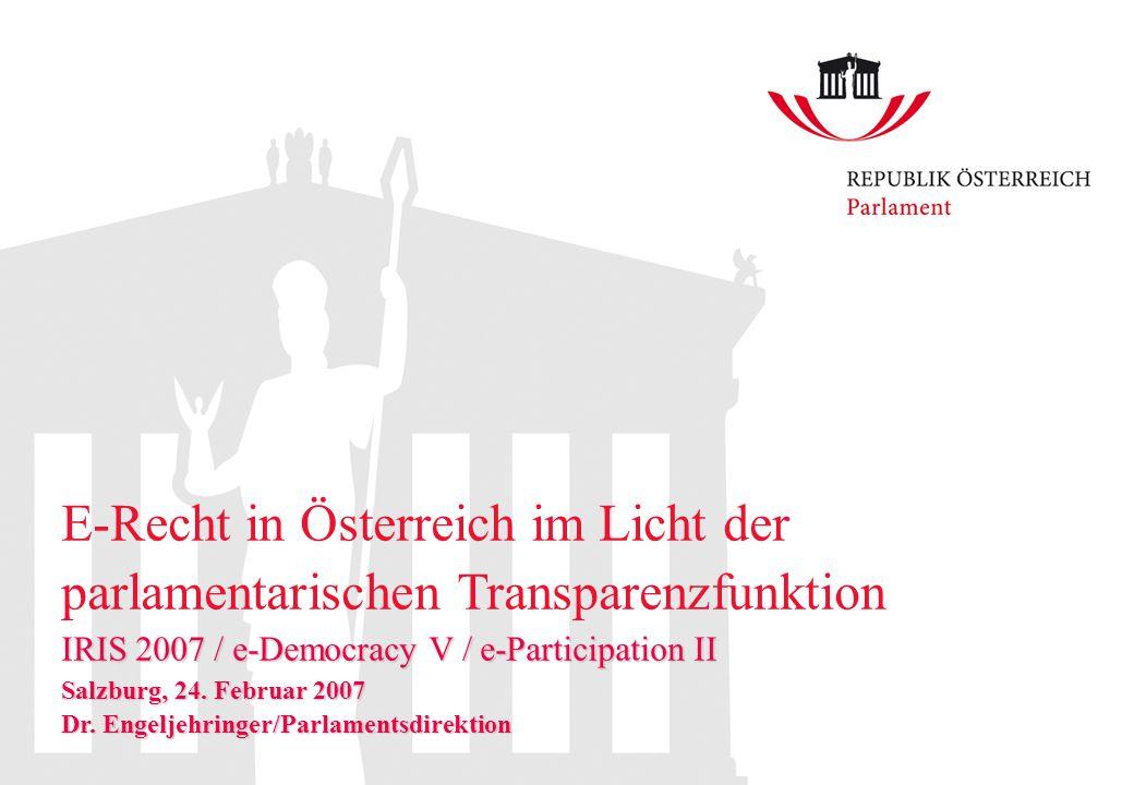 IRIS 2007 / e-Democracy V / e-Participation II Salzburg, 24. Februar 2007 Dr. Engeljehringer/Parlamentsdirektion E-Recht in Österreich im Licht der pa
