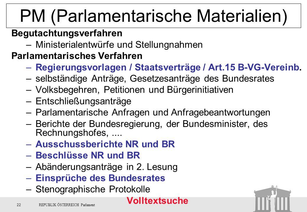 22REPUBLIK ÖSTERREICH Parlament PM (Parlamentarische Materialien) Begutachtungsverfahren –Ministerialentwürfe und Stellungnahmen Parlamentarisches Ver