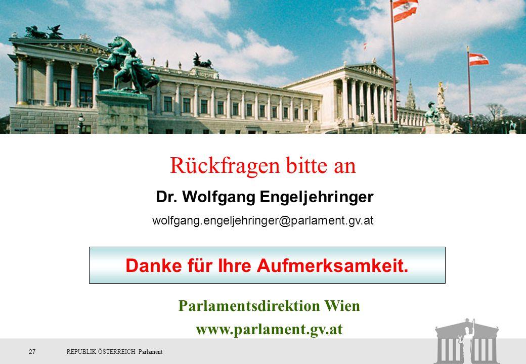 27REPUBLIK ÖSTERREICH Parlament Rückfragen bitte an Dr. Wolfgang Engeljehringer wolfgang.engeljehringer@parlament.gv.at Parlamentsdirektion Wien www.p