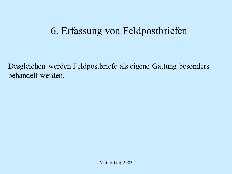 Mattersburg 2003 6. Erfassung von Feldpostbriefen Desgleichen werden Feldpostbriefe als eigene Gattung besonders behandelt werden.