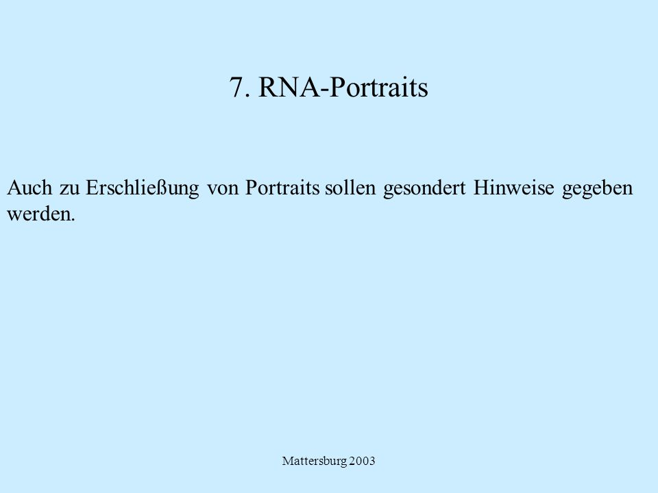 Mattersburg 2003 7. RNA-Portraits Auch zu Erschließung von Portraits sollen gesondert Hinweise gegeben werden.