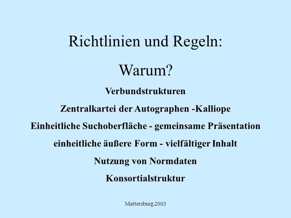 Mattersburg 2003 Richtlinien und Regeln: Warum? Verbundstrukturen Zentralkartei der Autographen -Kalliope Einheitliche Suchoberfläche - gemeinsame Prä