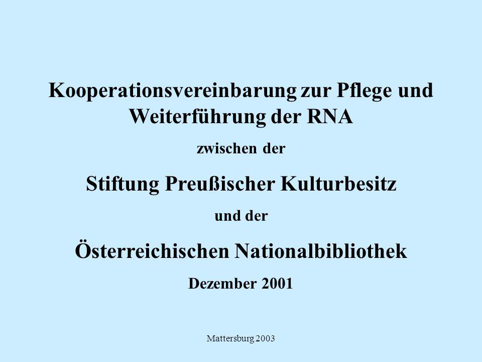 Mattersburg 2003 Kooperationsvereinbarung zur Pflege und Weiterführung der RNA zwischen der Stiftung Preußischer Kulturbesitz und der Österreichischen