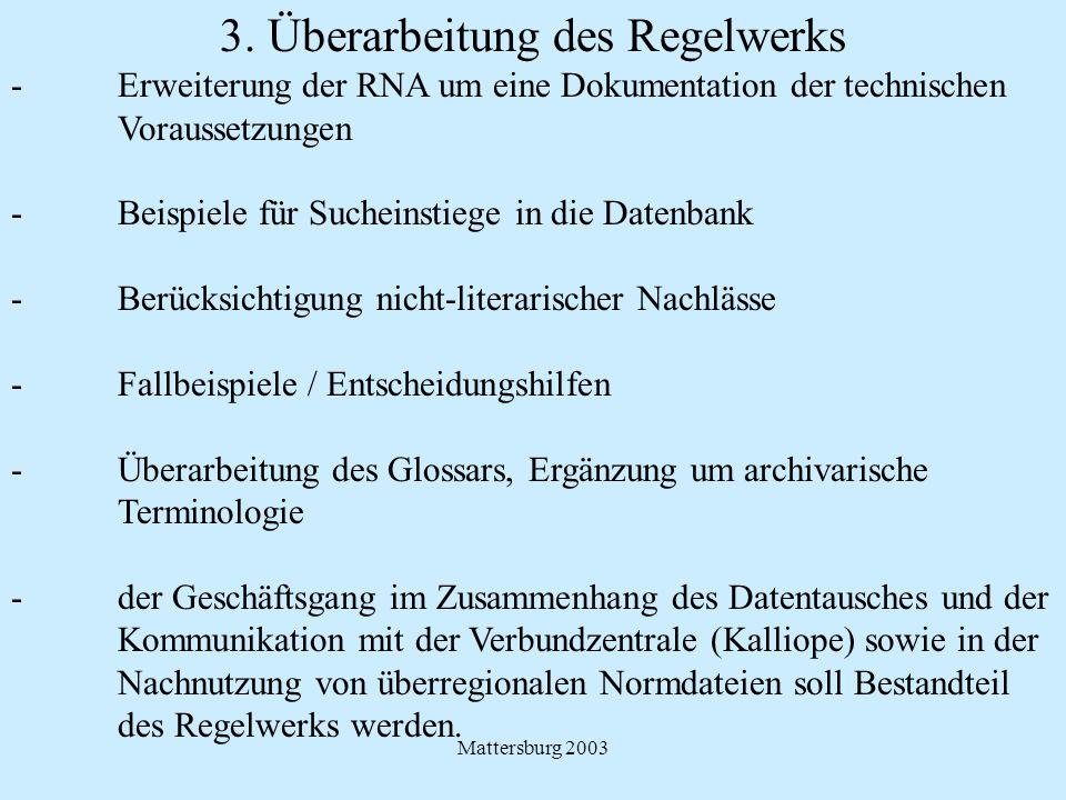Mattersburg 2003 3. Überarbeitung des Regelwerks - Erweiterung der RNA um eine Dokumentation der technischen Voraussetzungen - Beispiele für Sucheinst