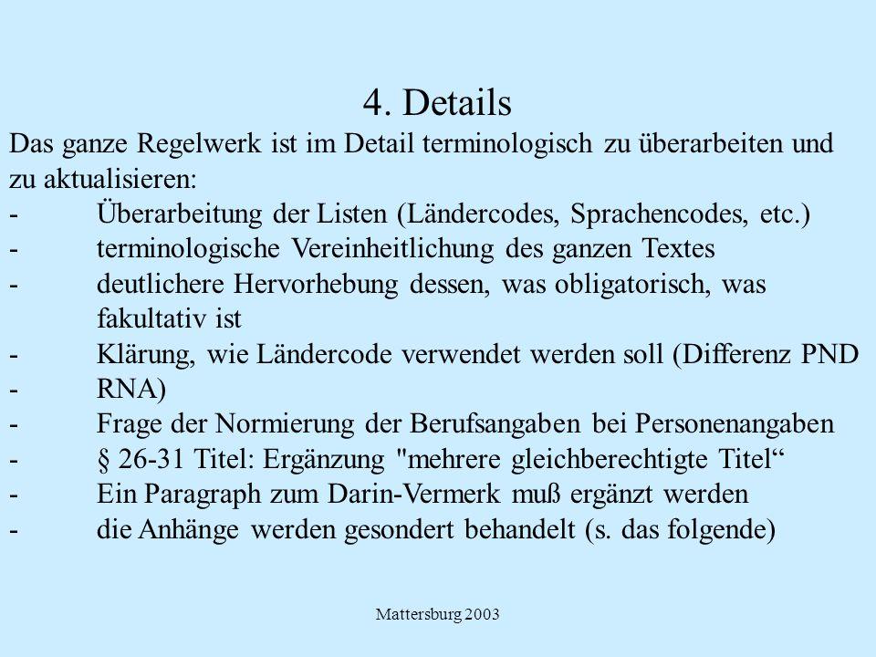 Mattersburg 2003 4. Details Das ganze Regelwerk ist im Detail terminologisch zu überarbeiten und zu aktualisieren: - Überarbeitung der Listen (Länderc