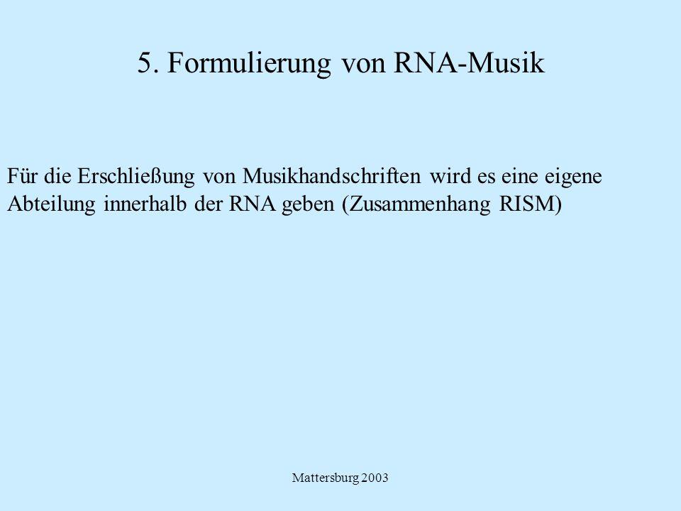 Mattersburg 2003 5. Formulierung von RNA-Musik Für die Erschließung von Musikhandschriften wird es eine eigene Abteilung innerhalb der RNA geben (Zusa