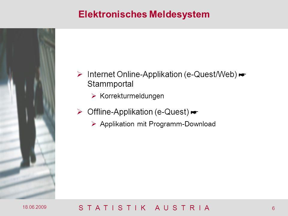 S T A T I S T I K A U S T R I A 6 18.06.2009  Internet Online-Applikation (e-Quest/Web) ☛ Stammportal  Korrekturmeldungen  Offline-Applikation (e-Quest) ☛  Applikation mit Programm-Download Elektronisches Meldesystem