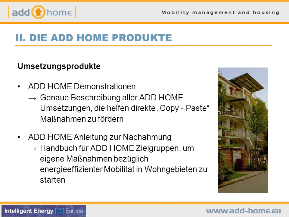"""II. DIE ADD HOME PRODUKTE Umsetzungsprodukte ADD HOME Demonstrationen → Genaue Beschreibung aller ADD HOME Umsetzungen, die helfen direkte """"Copy - Pas"""