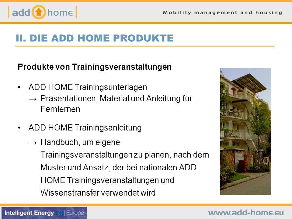 II. DIE ADD HOME PRODUKTE Produkte von Trainingsveranstaltungen ADD HOME Trainingsunterlagen →Präsentationen, Material und Anleitung für Fernlernen AD