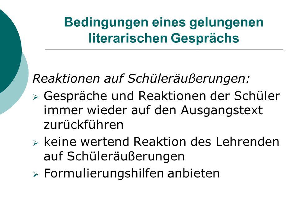 Bedingungen eines gelungenen literarischen Gesprächs Reaktionen auf Schüleräußerungen:  Gespräche und Reaktionen der Schüler immer wieder auf den Aus