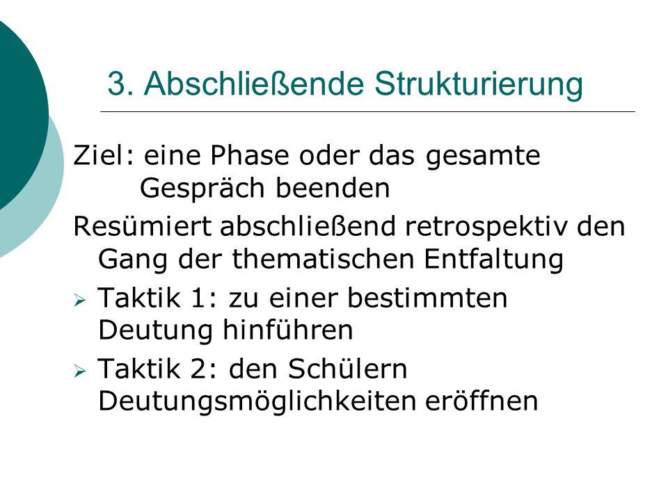 3. Abschließende Strukturierung Ziel: eine Phase oder das gesamte Gespräch beenden Resümiert abschließend retrospektiv den Gang der thematischen Entfa