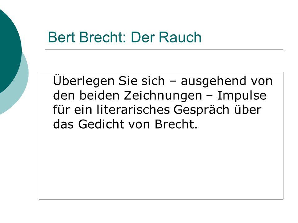 Bert Brecht: Der Rauch Überlegen Sie sich – ausgehend von den beiden Zeichnungen – Impulse für ein literarisches Gespräch über das Gedicht von Brecht.