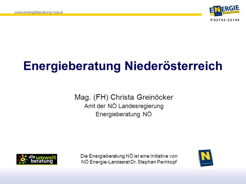 Die Energieberatung NÖ ist eine Initiative von NÖ Energie-Landesrat Dr. Stephan Pernkopf Energieberatung Niederösterreich Mag. (FH) Christa Greinöcker