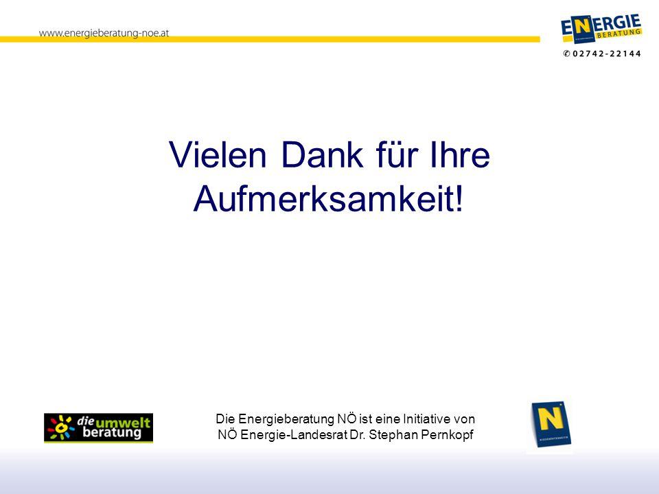 Die Energieberatung NÖ ist eine Initiative von NÖ Energie-Landesrat Dr. Stephan Pernkopf Vielen Dank für Ihre Aufmerksamkeit!