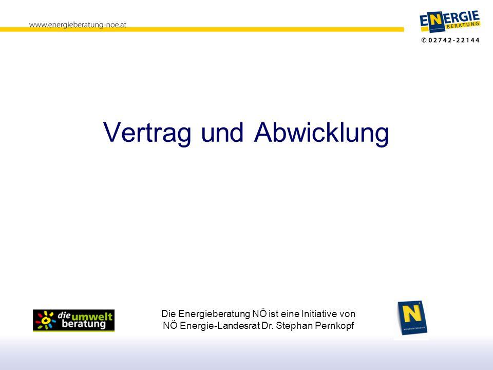 Die Energieberatung NÖ ist eine Initiative von NÖ Energie-Landesrat Dr. Stephan Pernkopf Vertrag und Abwicklung