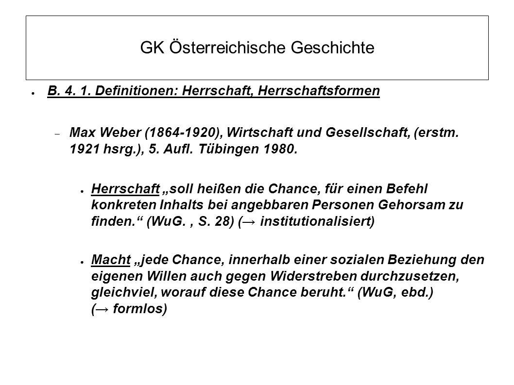 GK Österreichische Geschichte ● B. 4. 1. Definitionen: Herrschaft, Herrschaftsformen  Max Weber (1864-1920), Wirtschaft und Gesellschaft, (erstm. 192