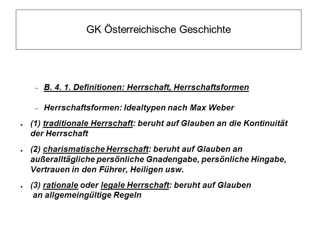 GK Österreichische Geschichte  B. 4. 1. Definitionen: Herrschaft, Herrschaftsformen  Herrschaftsformen: Idealtypen nach Max Weber ● (1) traditionale