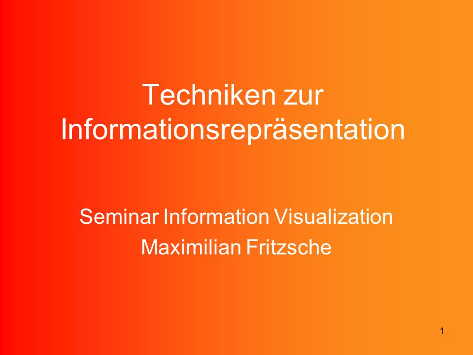 1 Techniken zur Informationsrepräsentation Seminar Information Visualization Maximilian Fritzsche