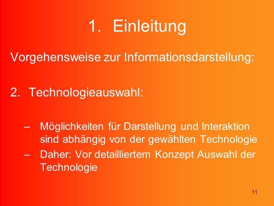 11 1.Einleitung Vorgehensweise zur Informationsdarstellung: 2.Technologieauswahl: –Möglichkeiten für Darstellung und Interaktion sind abhängig von der