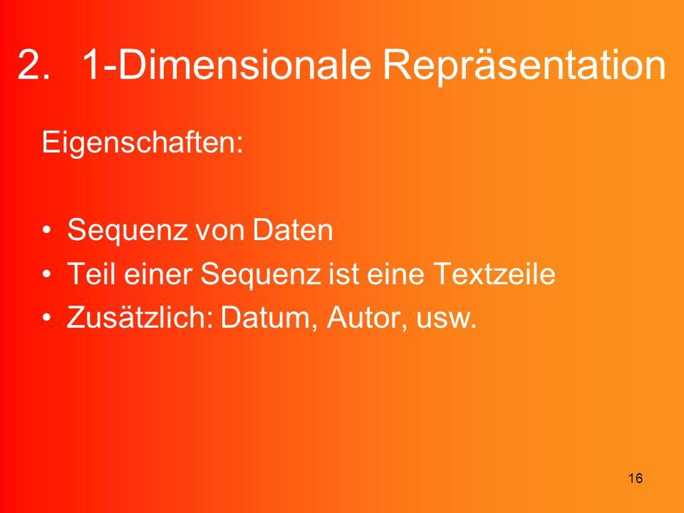 16 2.1-Dimensionale Repräsentation Eigenschaften: Sequenz von Daten Teil einer Sequenz ist eine Textzeile Zusätzlich: Datum, Autor, usw.