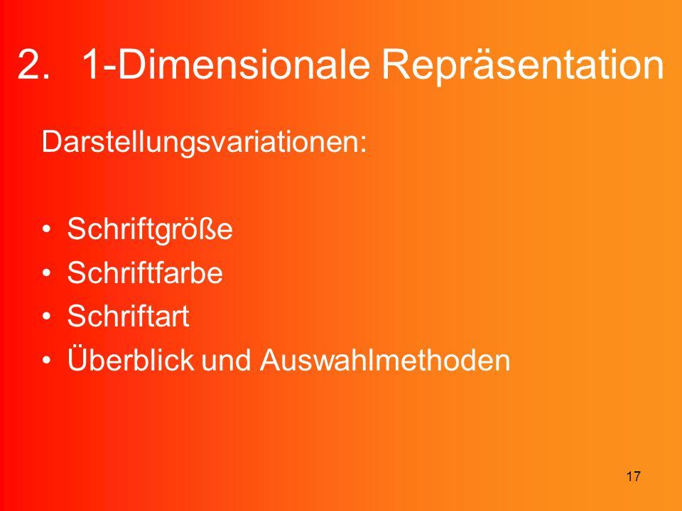 17 2.1-Dimensionale Repräsentation Darstellungsvariationen: Schriftgröße Schriftfarbe Schriftart Überblick und Auswahlmethoden