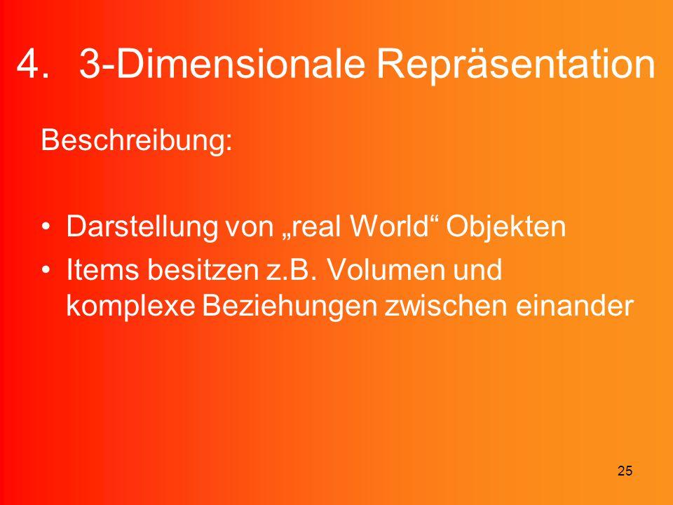 """25 4.3-Dimensionale Repräsentation Beschreibung: Darstellung von """"real World"""" Objekten Items besitzen z.B. Volumen und komplexe Beziehungen zwischen e"""