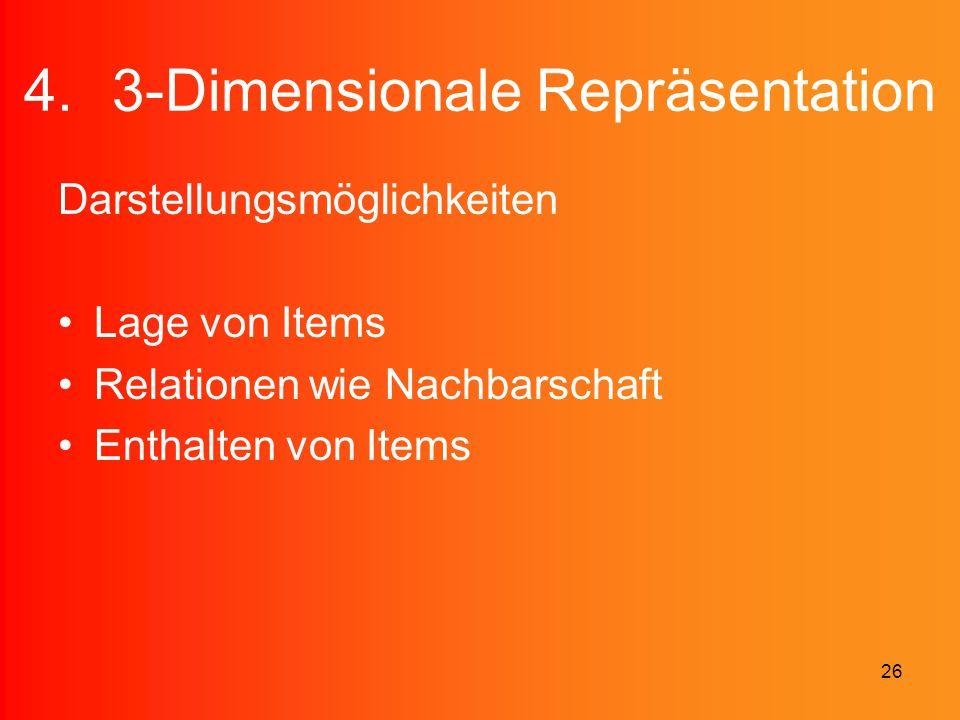 26 4.3-Dimensionale Repräsentation Darstellungsmöglichkeiten Lage von Items Relationen wie Nachbarschaft Enthalten von Items