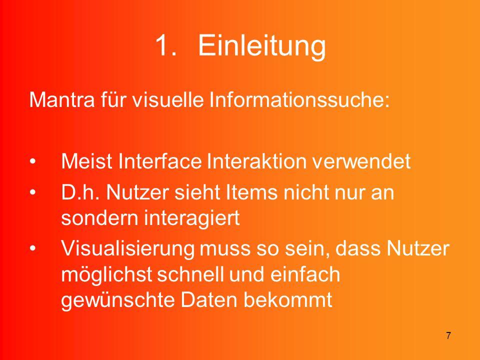 7 1.Einleitung Mantra für visuelle Informationssuche: Meist Interface Interaktion verwendet D.h. Nutzer sieht Items nicht nur an sondern interagiert V