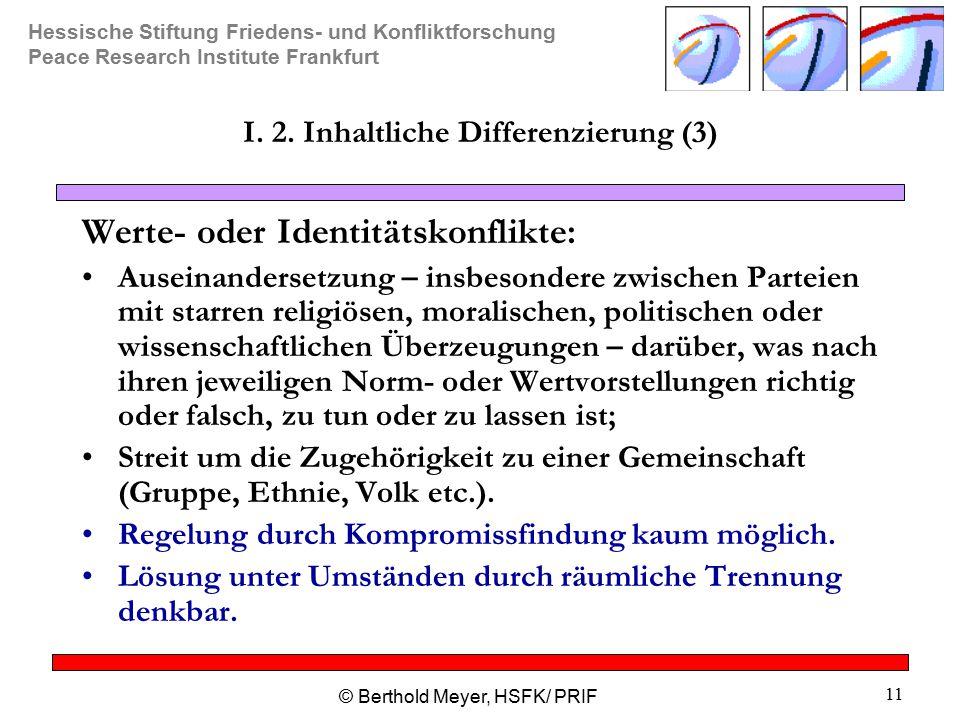 Hessische Stiftung Friedens- und Konfliktforschung Peace Research Institute Frankfurt © Berthold Meyer, HSFK/ PRIF 11 I.