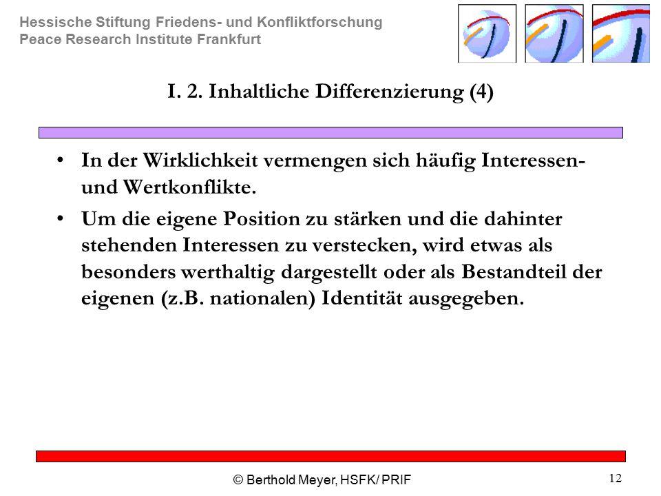 Hessische Stiftung Friedens- und Konfliktforschung Peace Research Institute Frankfurt © Berthold Meyer, HSFK/ PRIF 12 I.