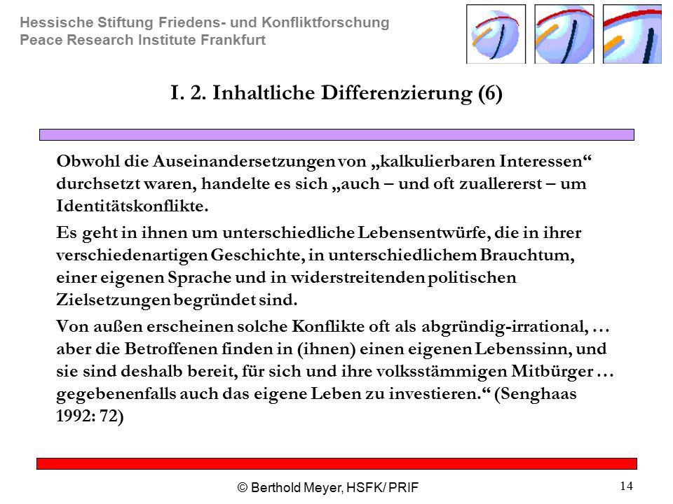 Hessische Stiftung Friedens- und Konfliktforschung Peace Research Institute Frankfurt © Berthold Meyer, HSFK/ PRIF 14 I.
