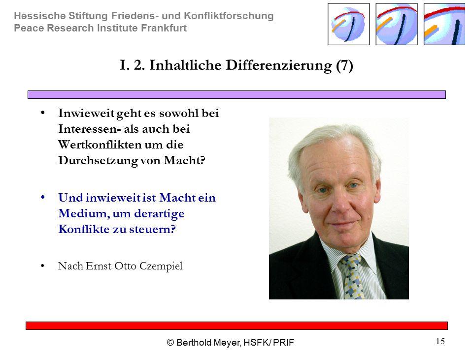 Hessische Stiftung Friedens- und Konfliktforschung Peace Research Institute Frankfurt © Berthold Meyer, HSFK/ PRIF 15 I.