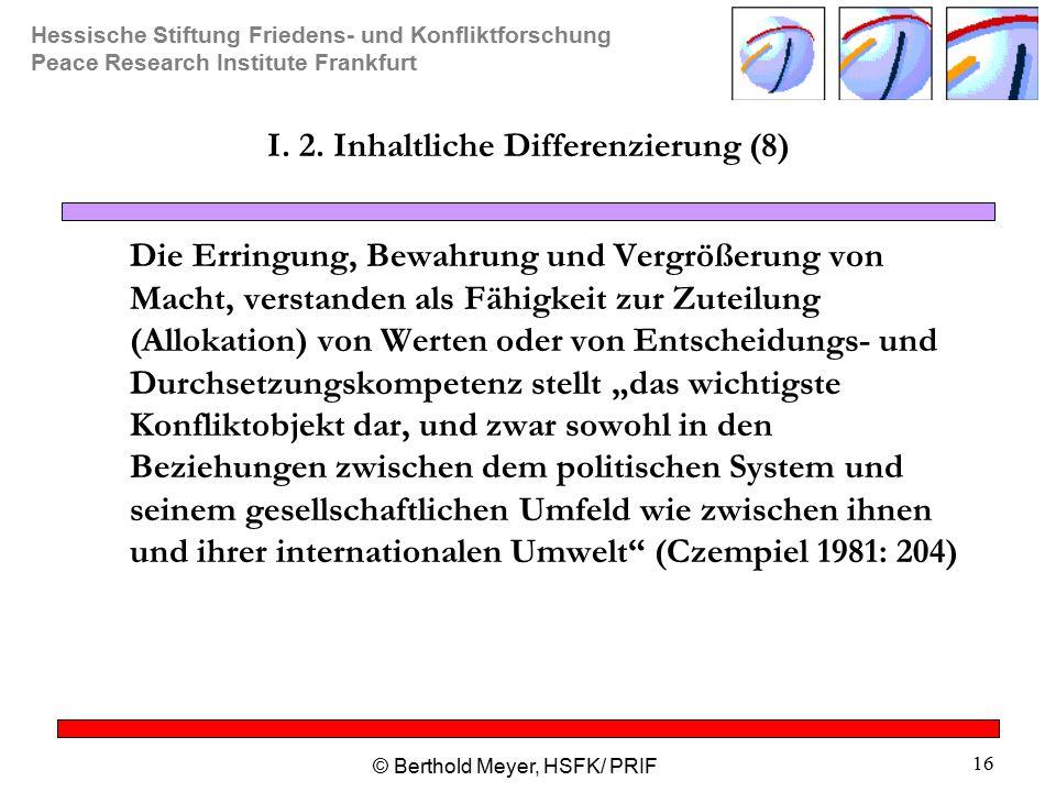 Hessische Stiftung Friedens- und Konfliktforschung Peace Research Institute Frankfurt © Berthold Meyer, HSFK/ PRIF 16 I.